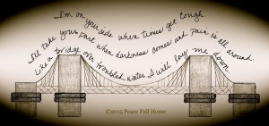 """being a """"bridge over troubled water"""" ©2015 Peace Full Home"""