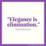 Elegance is elimination.