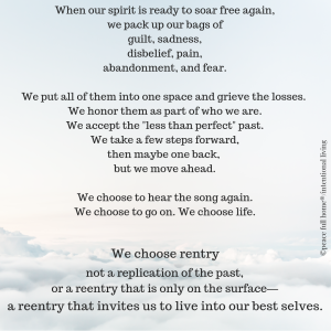And, sometimes, when our spirit is ready to soar free again, we pack up our bags of guilt, sadness, disbelief, pain, abandonment, and fear. We put all of them into one space. We honor th